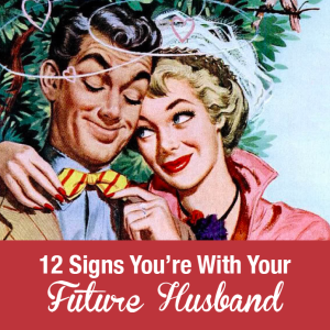 12 signs you're with your husband